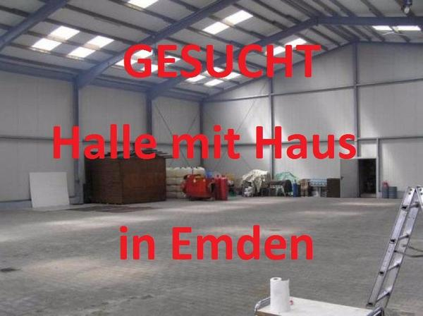 Gesucht Gewerbehalle mit Haus in Emden zum Kauf